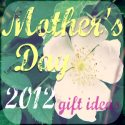 Mother's Day Gift Ideas 2012 #mom #giftguide