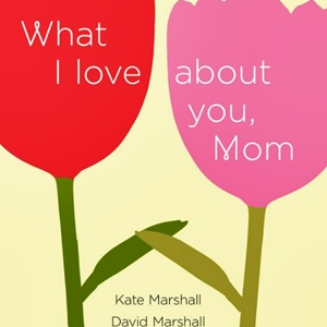 What I Love About You, Mom book