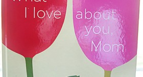 What I Love About You, Mom – Mother's Day book Review