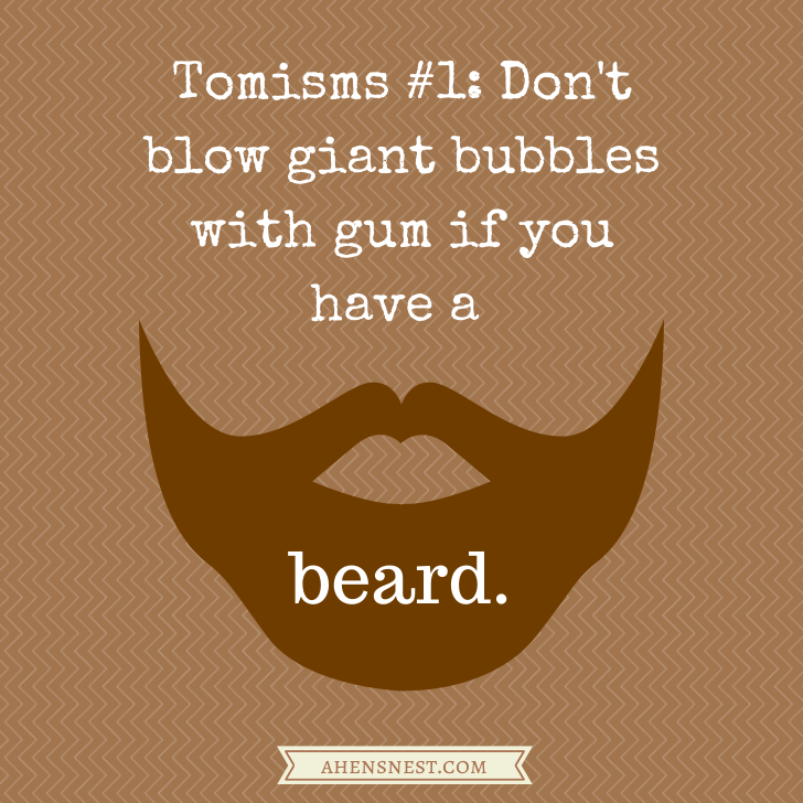 Don't blow giant bubbles with gum if you have a beard
